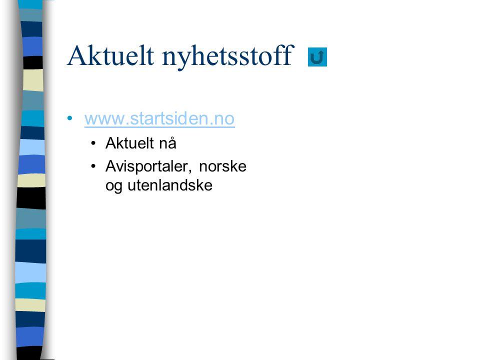 Aktuelt nyhetsstoff www.startsiden.no Aktuelt nå Avisportaler, norske og utenlandske