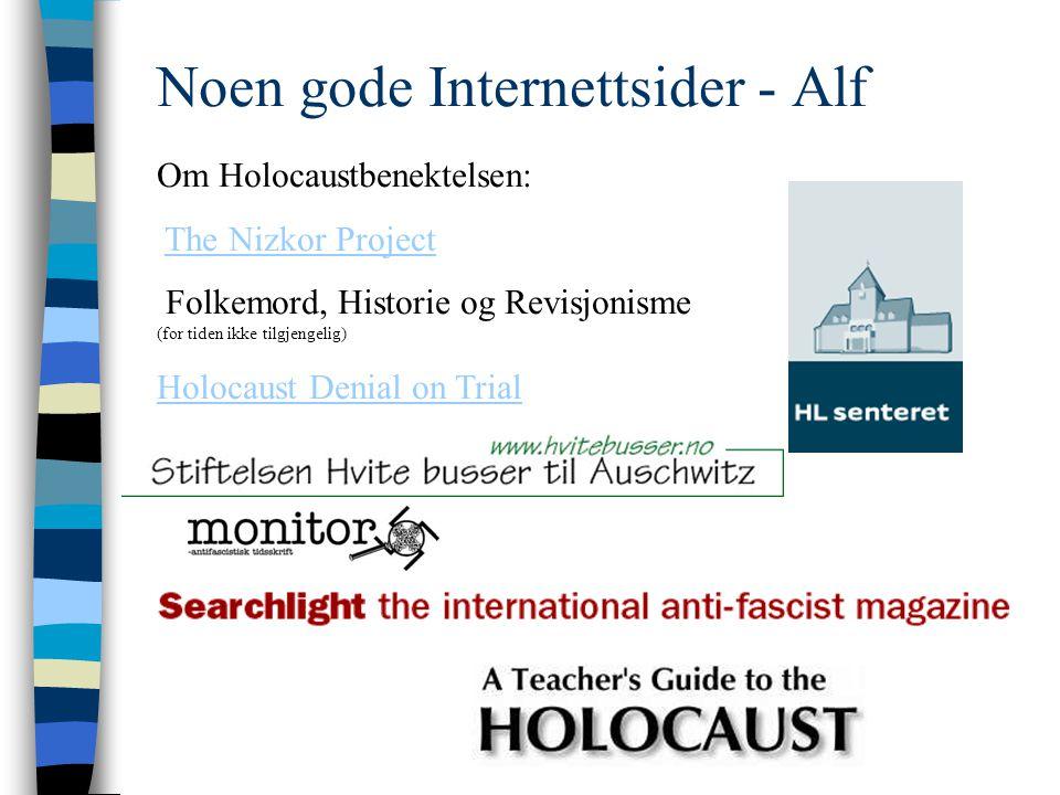 Noen gode Internettsider - Alf Om Holocaustbenektelsen: The Nizkor Project Folkemord, Historie og Revisjonisme (for tiden ikke tilgjengelig) Holocaust