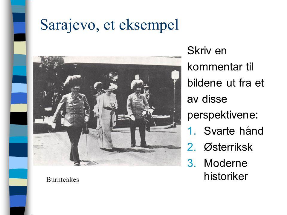 Sarajevo, et eksempel Skriv en kommentar til bildene ut fra et av disse perspektivene: 1.Svarte hånd 2.Østerriksk 3.Moderne historiker Burntcakes