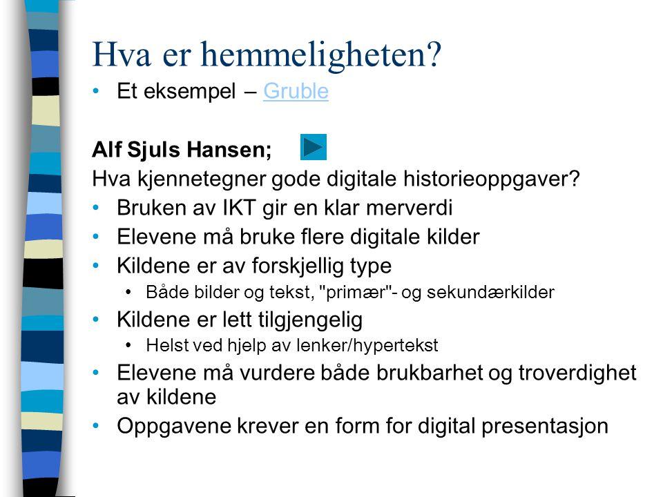 Hva er hemmeligheten? Et eksempel – GrubleGruble Alf Sjuls Hansen; Hva kjennetegner gode digitale historieoppgaver? Bruken av IKT gir en klar merverdi