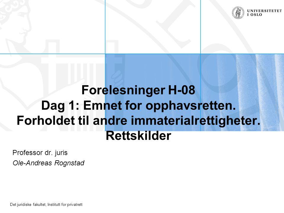 Det juridiske fakultet, Institutt for privatrett Forelesninger H-08 Dag 1: Emnet for opphavsretten.