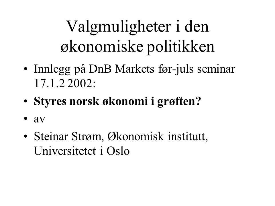 Valgmuligheter i den økonomiske politikken Innlegg på DnB Markets før-juls seminar 17.1.2 2002: Styres norsk økonomi i grøften.