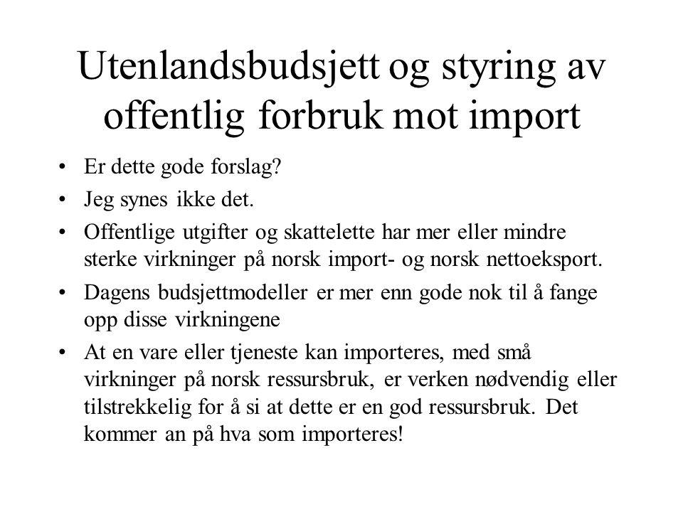 Utenlandsbudsjett og styring av offentlig forbruk mot import Er dette gode forslag.