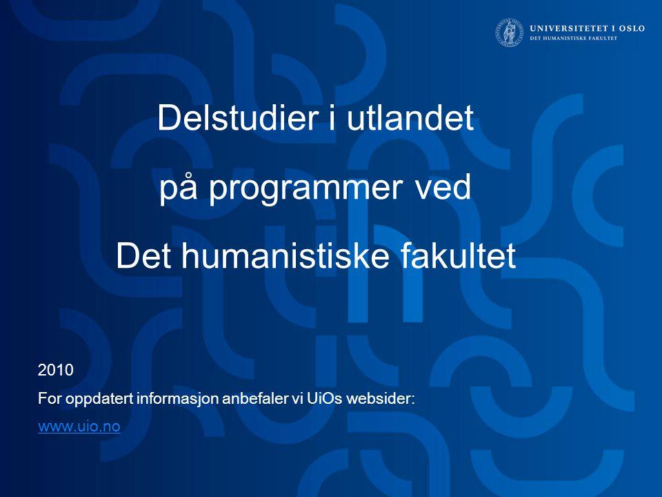Delstudier i utlandet på programmer ved Det humanistiske fakultet 2010 For oppdatert informasjon anbefaler vi UiOs websider: www.uio.no