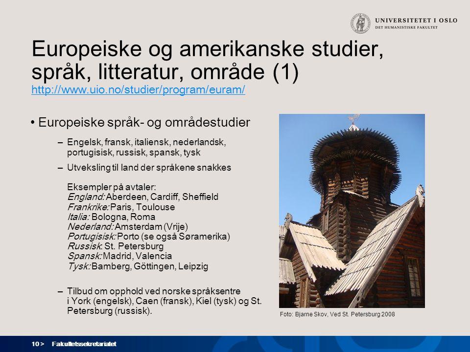 10 > Fakultetssekretariatet Europeiske og amerikanske studier, språk, litteratur, område (1) http://www.uio.no/studier/program/euram/ Europeiske språk