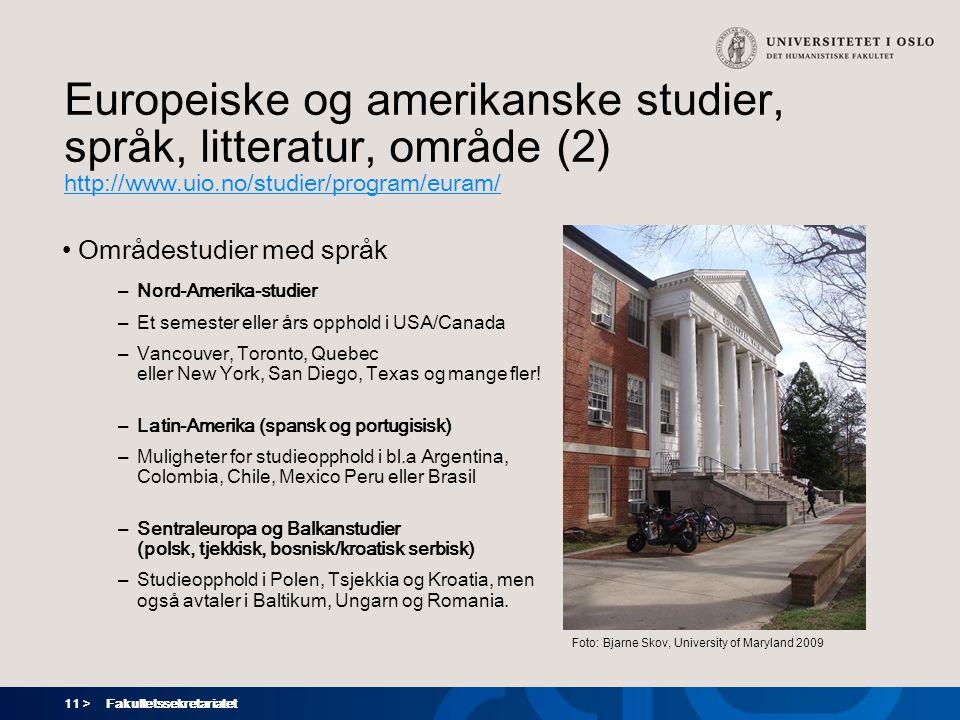 11 > Fakultetssekretariatet Europeiske og amerikanske studier, språk, litteratur, område (2) http://www.uio.no/studier/program/euram/ Områdestudier me