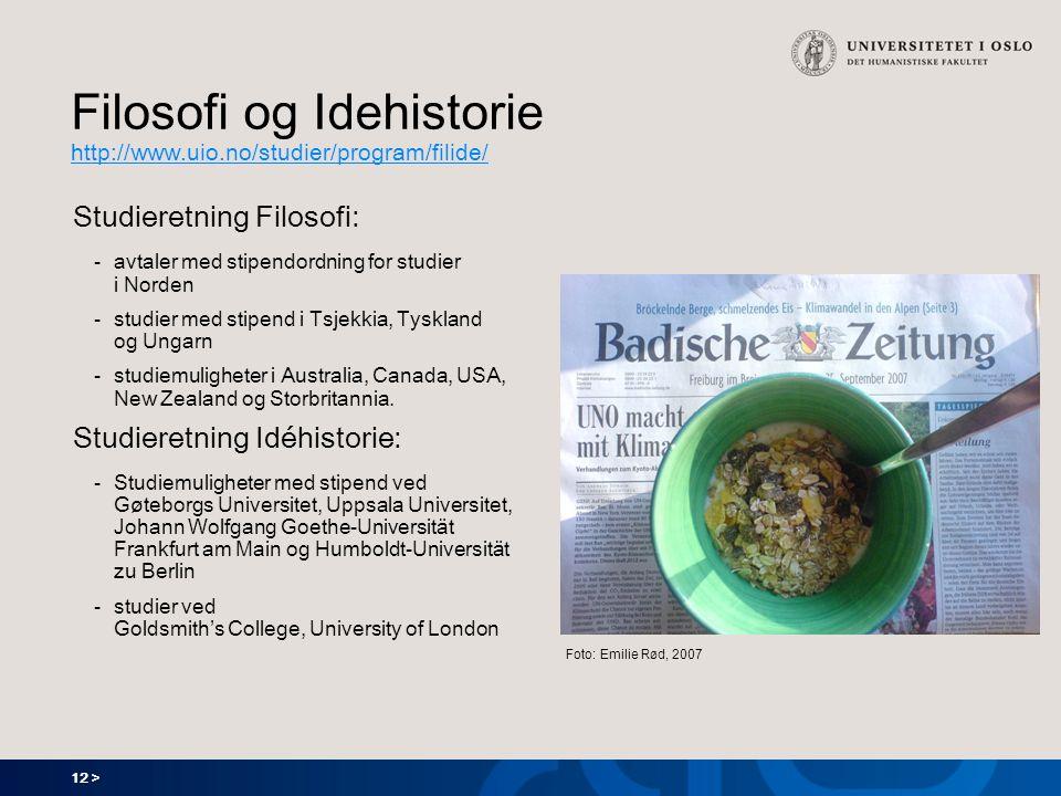 12 > Filosofi og Idehistorie http://www.uio.no/studier/program/filide/ http://www.uio.no/studier/program/filide/ Studieretning Filosofi: -avtaler med