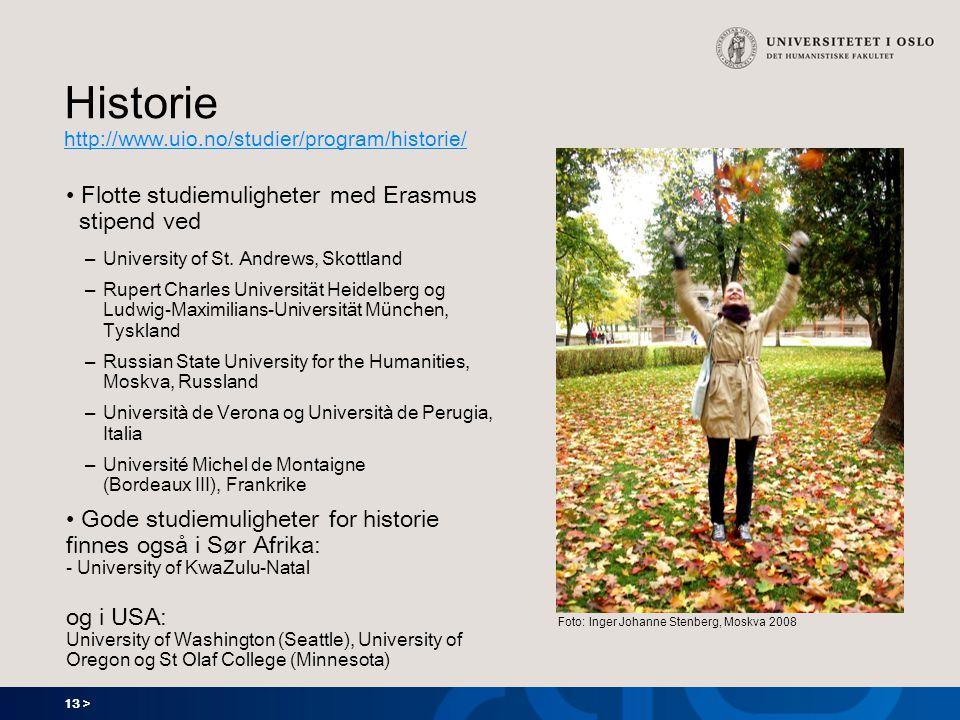 13 > Historie http://www.uio.no/studier/program/historie/ http://www.uio.no/studier/program/historie/ Flotte studiemuligheter med Erasmus stipend ved