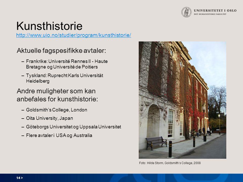 14 > Kunsthistorie http://www.uio.no/studier/program/kunsthistorie/ http://www.uio.no/studier/program/kunsthistorie/ Aktuelle fagspesifikke avtaler: –