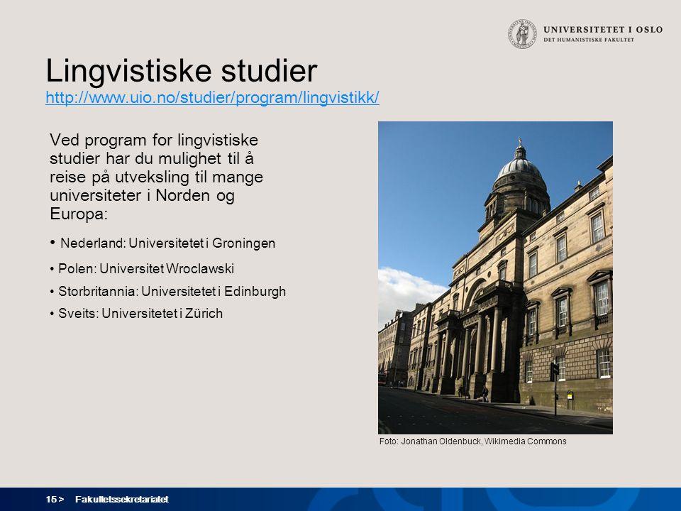15 > Fakultetssekretariatet Lingvistiske studier http://www.uio.no/studier/program/lingvistikk/ Ved program for lingvistiske studier har du mulighet t