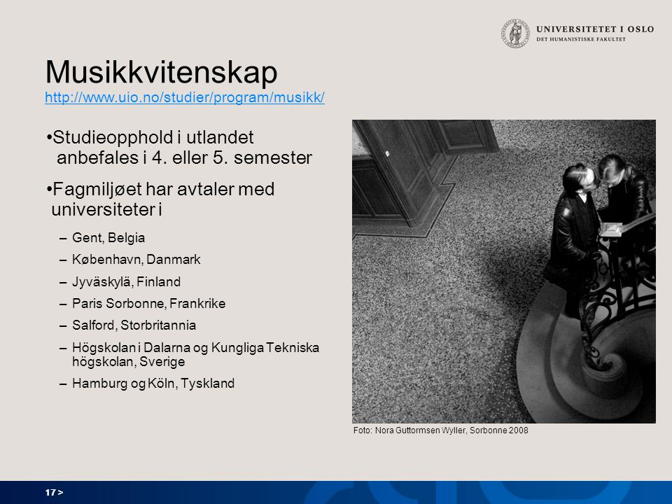 17 > Musikkvitenskap http://www.uio.no/studier/program/musikk/ http://www.uio.no/studier/program/musikk/ Studieopphold i utlandet anbefales i 4. eller