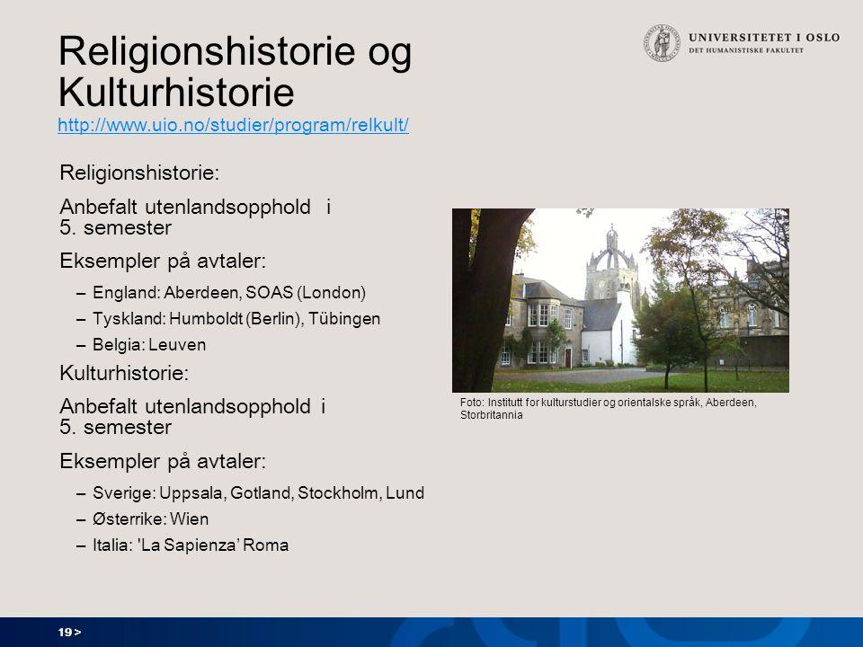 19 > Religionshistorie og Kulturhistorie http://www.uio.no/studier/program/relkult/ http://www.uio.no/studier/program/relkult/ Religionshistorie: Anbe