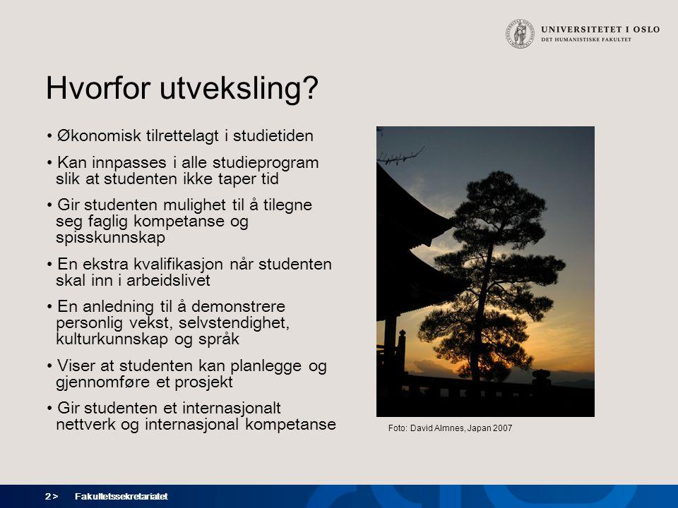 2 > Fakultetssekretariatet Hvorfor utveksling? Økonomisk tilrettelagt i studietiden Kan innpasses i alle studieprogram slik at studenten ikke taper ti