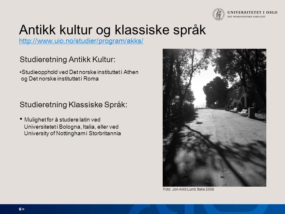 6 > Antikk kultur og klassiske språk http://www.uio.no/studier/program/akks/ http://www.uio.no/studier/program/akks/ Studieretning Antikk Kultur: Stud