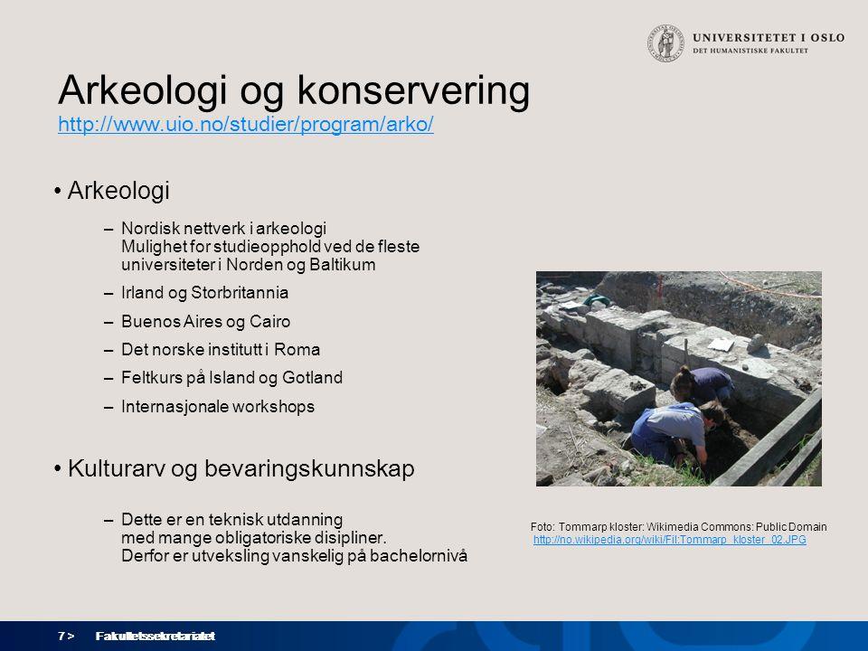 7 > Fakultetssekretariatet Arkeologi og konservering http://www.uio.no/studier/program/arko/ Arkeologi –Nordisk nettverk i arkeologi Mulighet for stud