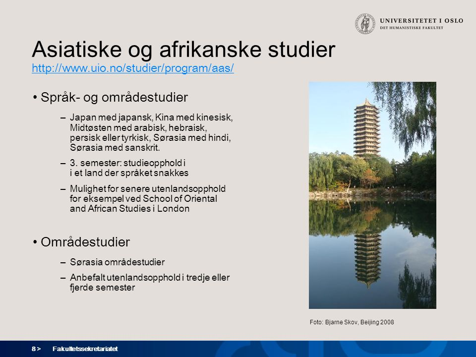 8 > Fakultetssekretariatet Asiatiske og afrikanske studier http://www.uio.no/studier/program/aas/ Språk- og områdestudier – Japan med japansk, Kina me