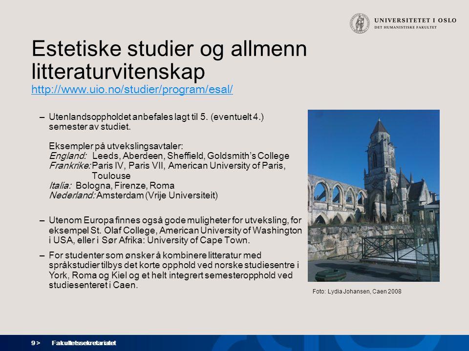 9 > Fakultetssekretariatet Estetiske studier og allmenn litteraturvitenskap http://www.uio.no/studier/program/esal/ – Utenlandsoppholdet anbefales lag