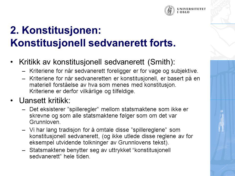 2. Konstitusjonen: Konstitusjonell sedvanerett forts. Kritikk av konstitusjonell sedvanerett (Smith): –Kriteriene for når sedvanerett foreligger er fo