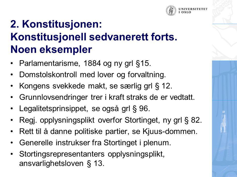 2. Konstitusjonen: Konstitusjonell sedvanerett forts. Noen eksempler Parlamentarisme, 1884 og ny grl §15. Domstolskontroll med lover og forvaltning. K