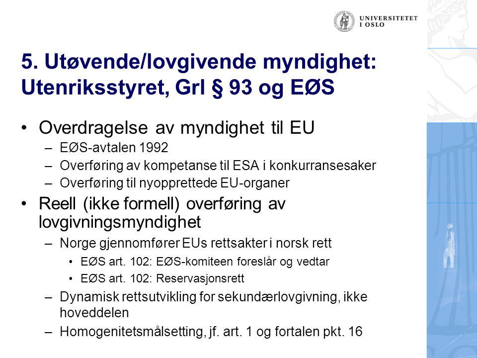5. Utøvende/lovgivende myndighet: Utenriksstyret, Grl § 93 og EØS Overdragelse av myndighet til EU –EØS-avtalen 1992 –Overføring av kompetanse til ESA