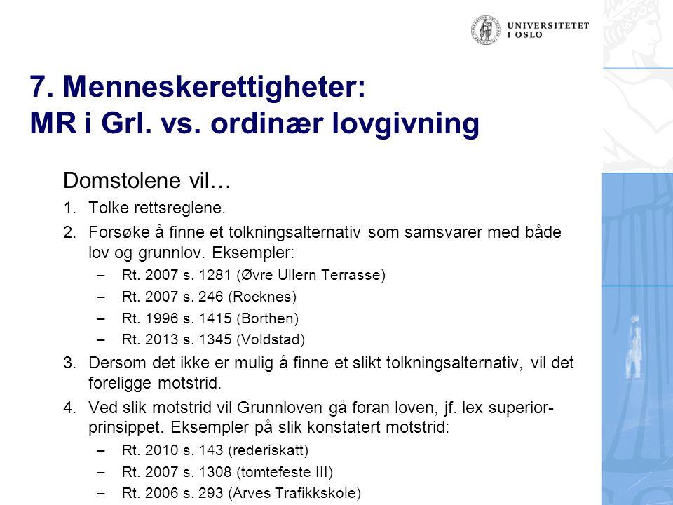 7. Menneskerettigheter: MR i Grl. vs. ordinær lovgivning Domstolene vil… 1.Tolke rettsreglene. 2.Forsøke å finne et tolkningsalternativ som samsvarer