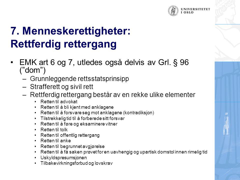 """7. Menneskerettigheter: Rettferdig rettergang EMK art 6 og 7, utledes også delvis av Grl. § 96 (""""dom"""") –Grunnleggende rettsstatsprinsipp –Strafferett"""