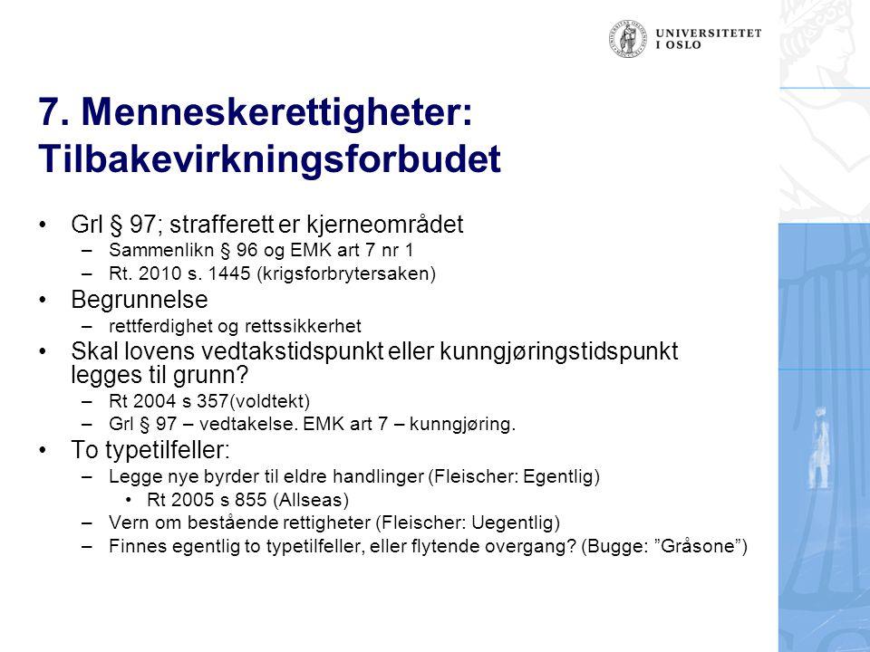 7. Menneskerettigheter: Tilbakevirkningsforbudet Grl § 97; strafferett er kjerneområdet –Sammenlikn § 96 og EMK art 7 nr 1 –Rt. 2010 s. 1445 (krigsfor