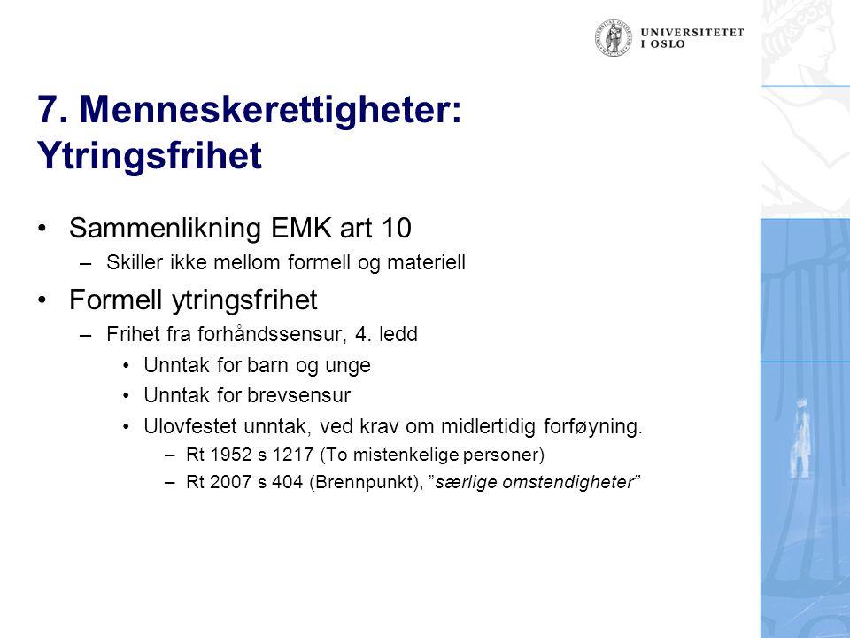 7. Menneskerettigheter: Ytringsfrihet Sammenlikning EMK art 10 –Skiller ikke mellom formell og materiell Formell ytringsfrihet –Frihet fra forhåndssen