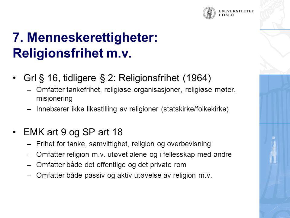 7. Menneskerettigheter: Religionsfrihet m.v. Grl § 16, tidligere § 2: Religionsfrihet (1964) –Omfatter tankefrihet, religiøse organisasjoner, religiøs