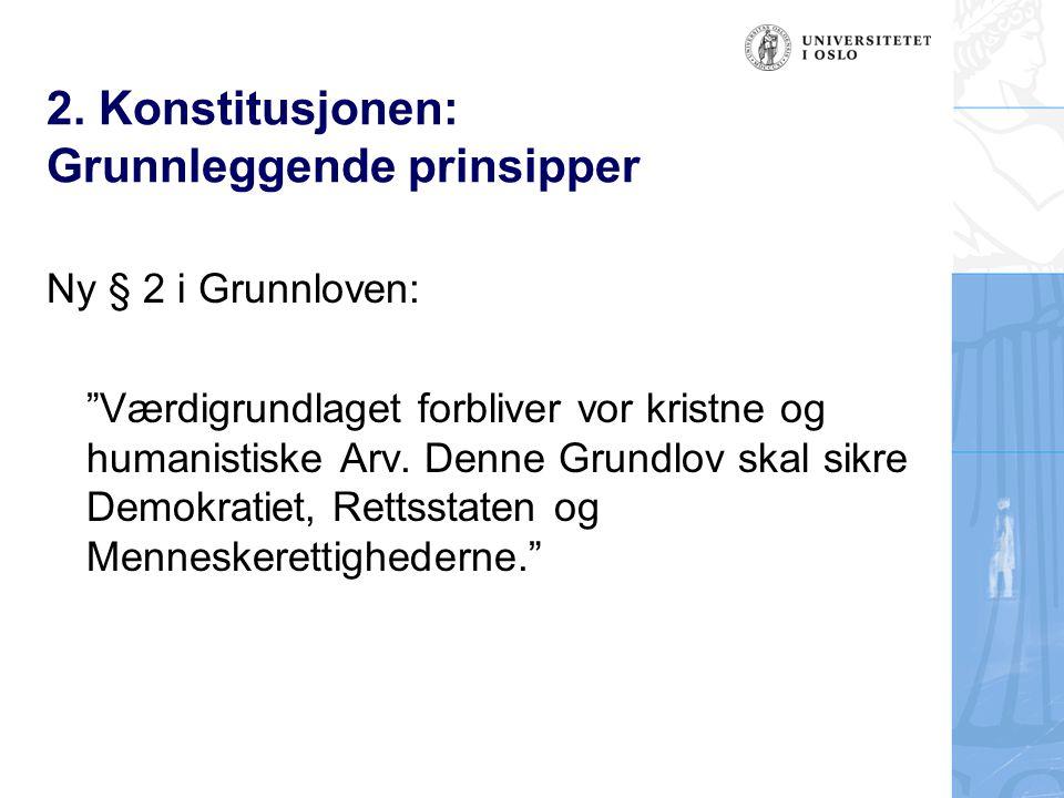 """2. Konstitusjonen: Grunnleggende prinsipper Ny § 2 i Grunnloven: """"Værdigrundlaget forbliver vor kristne og humanistiske Arv. Denne Grundlov skal sikre"""