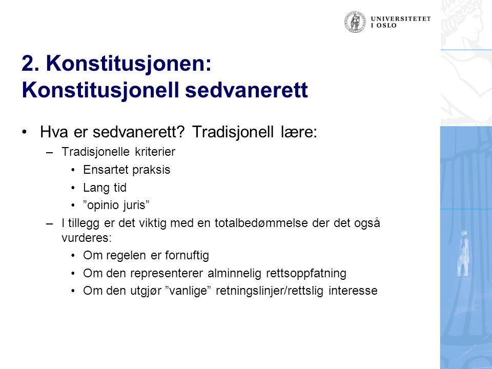 """2. Konstitusjonen: Konstitusjonell sedvanerett Hva er sedvanerett? Tradisjonell lære: –Tradisjonelle kriterier Ensartet praksis Lang tid """"opinio juris"""