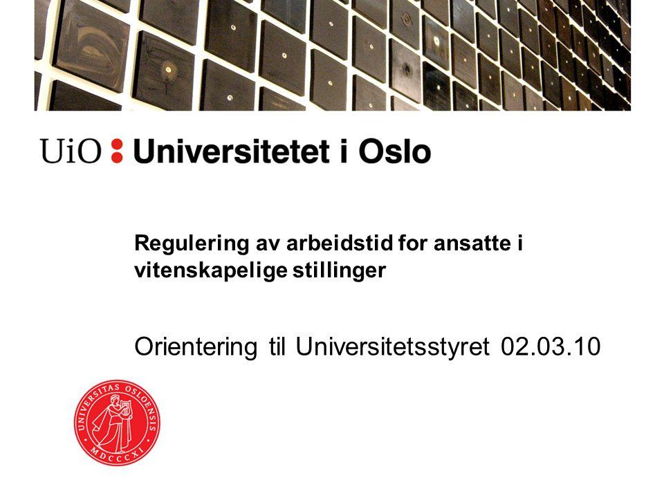 Regulering av arbeidstid for ansatte i vitenskapelige stillinger Orientering til Universitetsstyret 02.03.10