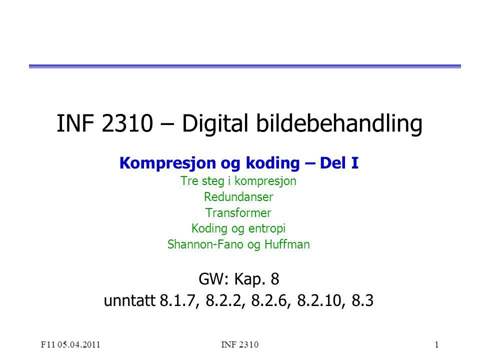 F11 05.04.2011INF 23101 INF 2310 – Digital bildebehandling Kompresjon og koding – Del I Tre steg i kompresjon Redundanser Transformer Koding og entrop