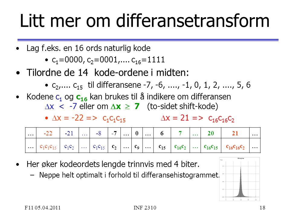 F11 05.04.2011INF 231018 Litt mer om differansetransform Lag f.eks. en 16 ords naturlig kode c 1 =0000, c 2 =0001,.... c 16 =1111 Tilordne de 14 kode-