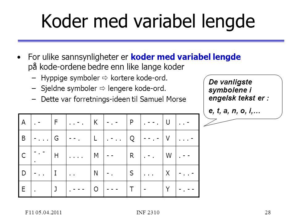 F11 05.04.2011INF 231028 Koder med variabel lengde For ulike sannsynligheter er koder med variabel lengde på kode-ordene bedre enn like lange koder –H