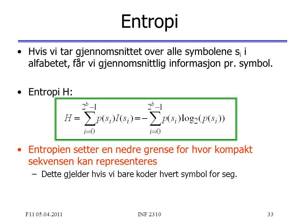 F11 05.04.2011INF 231033 Entropi Hvis vi tar gjennomsnittet over alle symbolene s i i alfabetet, får vi gjennomsnittlig informasjon pr. symbol. Entrop