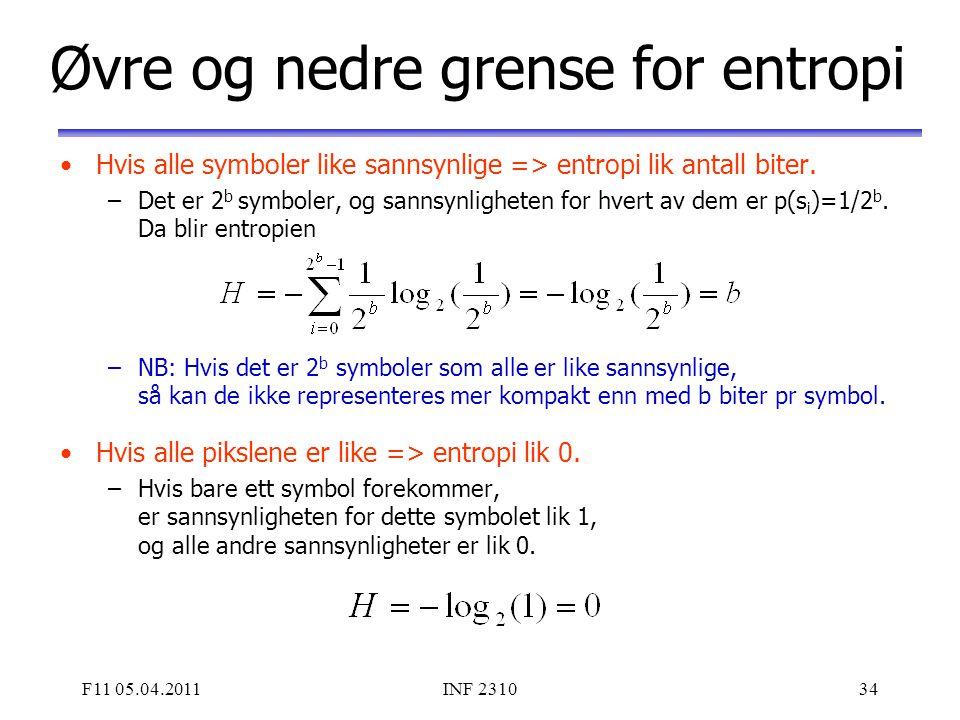 F11 05.04.2011INF 231034 Øvre og nedre grense for entropi Hvis alle symboler like sannsynlige => entropi lik antall biter. –Det er 2 b symboler, og sa