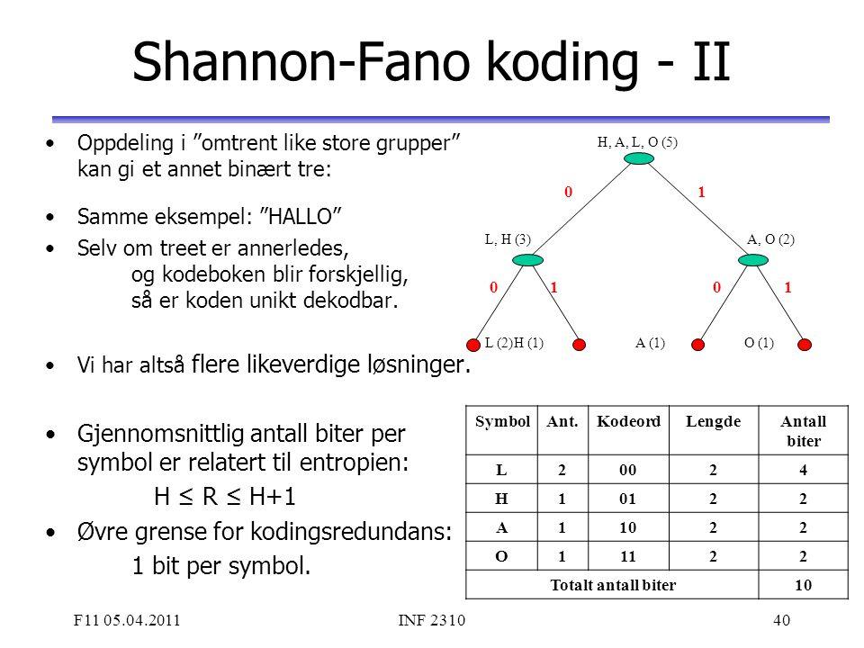 """F11 05.04.2011INF 231040 Shannon-Fano koding - II Oppdeling i """"omtrent like store grupper"""" kan gi et annet binært tre: Samme eksempel: """"HALLO"""" Selv om"""