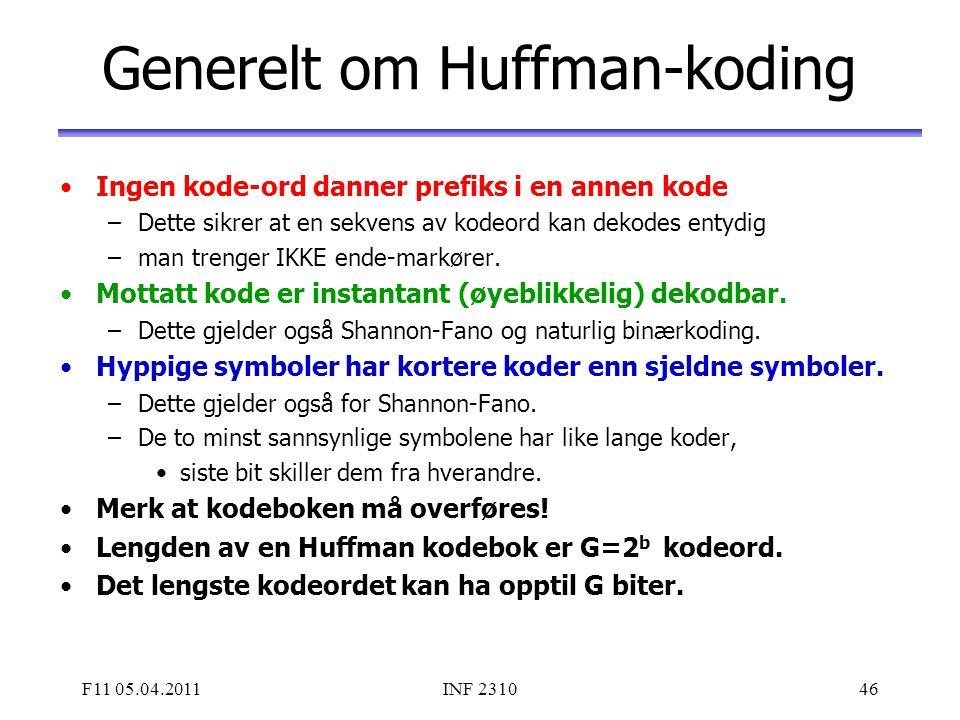 F11 05.04.2011INF 231046 Generelt om Huffman-koding Ingen kode-ord danner prefiks i en annen kode –Dette sikrer at en sekvens av kodeord kan dekodes e
