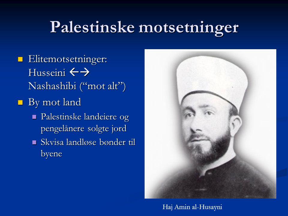"""Palestinske motsetninger Elitemotsetninger: Husseini  Nashashibi (""""mot alt"""") Elitemotsetninger: Husseini  Nashashibi (""""mot alt"""") By mot land By mo"""