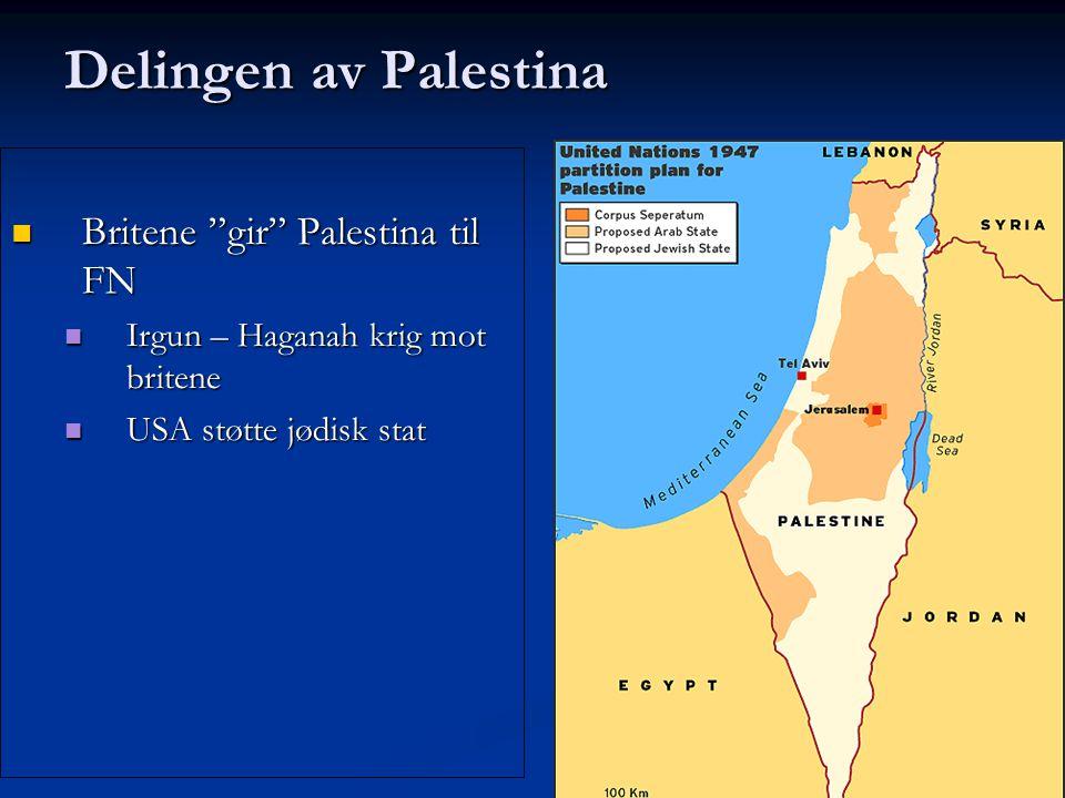 "Delingen av Palestina Britene ""gir"" Palestina til FN Britene ""gir"" Palestina til FN Irgun – Haganah krig mot britene Irgun – Haganah krig mot britene"