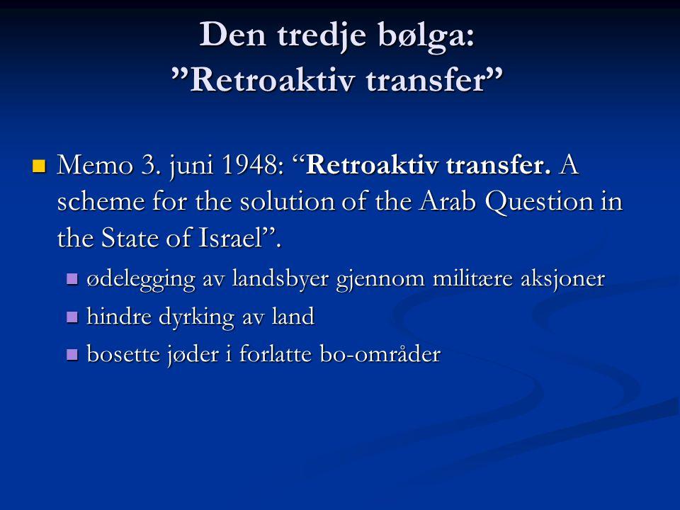 "Den tredje bølga: ""Retroaktiv transfer"" Memo 3. juni 1948: ""Retroaktiv transfer. A scheme for the solution of the Arab Question in the State of Israel"