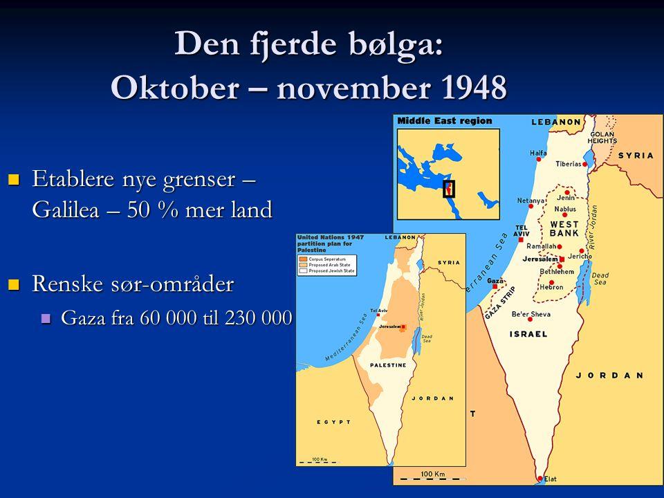 Den fjerde bølga: Oktober – november 1948 Etablere nye grenser – Galilea – 50 % mer land Etablere nye grenser – Galilea – 50 % mer land Renske sør-omr