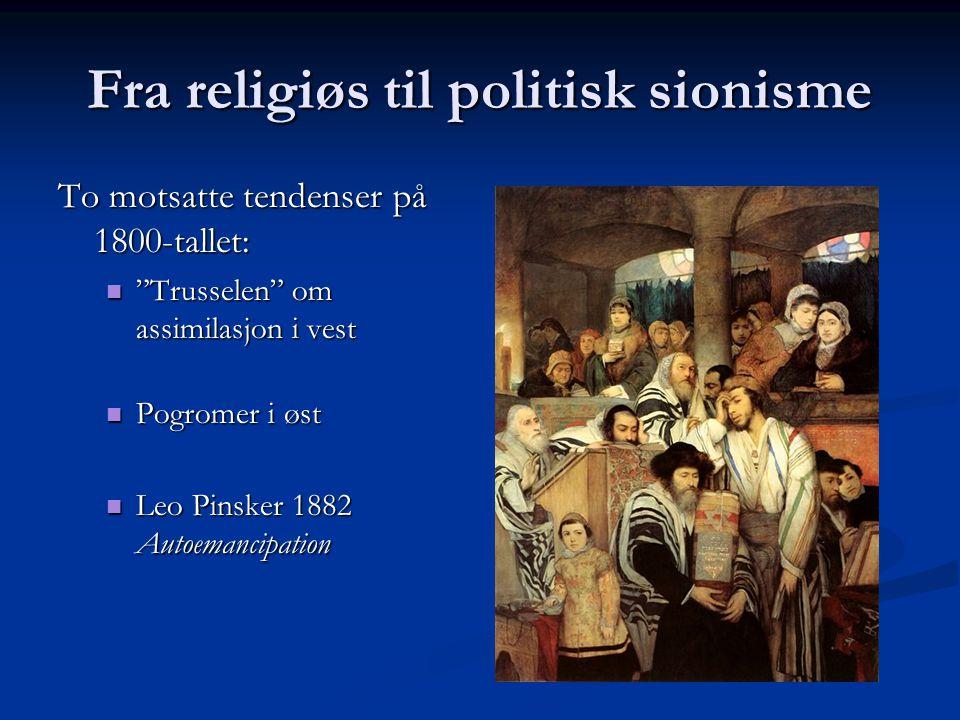 """Fra religiøs til politisk sionisme To motsatte tendenser på 1800-tallet: """"Trusselen"""" om assimilasjon i vest """"Trusselen"""" om assimilasjon i vest Pogrome"""