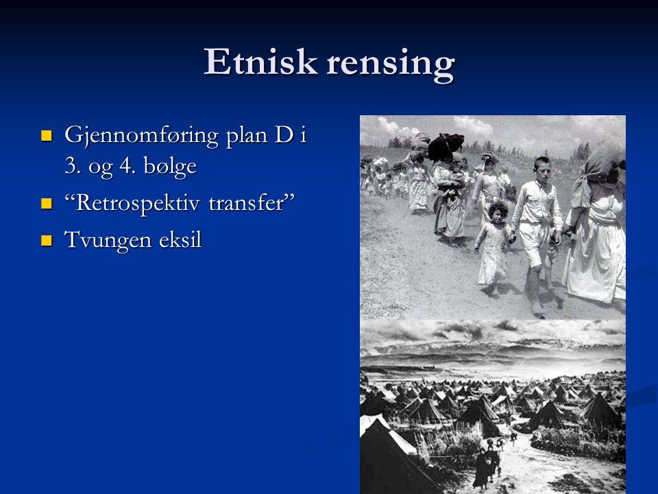 """Etnisk rensing Gjennomføring plan D i 3. og 4. bølge Gjennomføring plan D i 3. og 4. bølge """"Retrospektiv transfer"""" """"Retrospektiv transfer"""" Tvungen eks"""