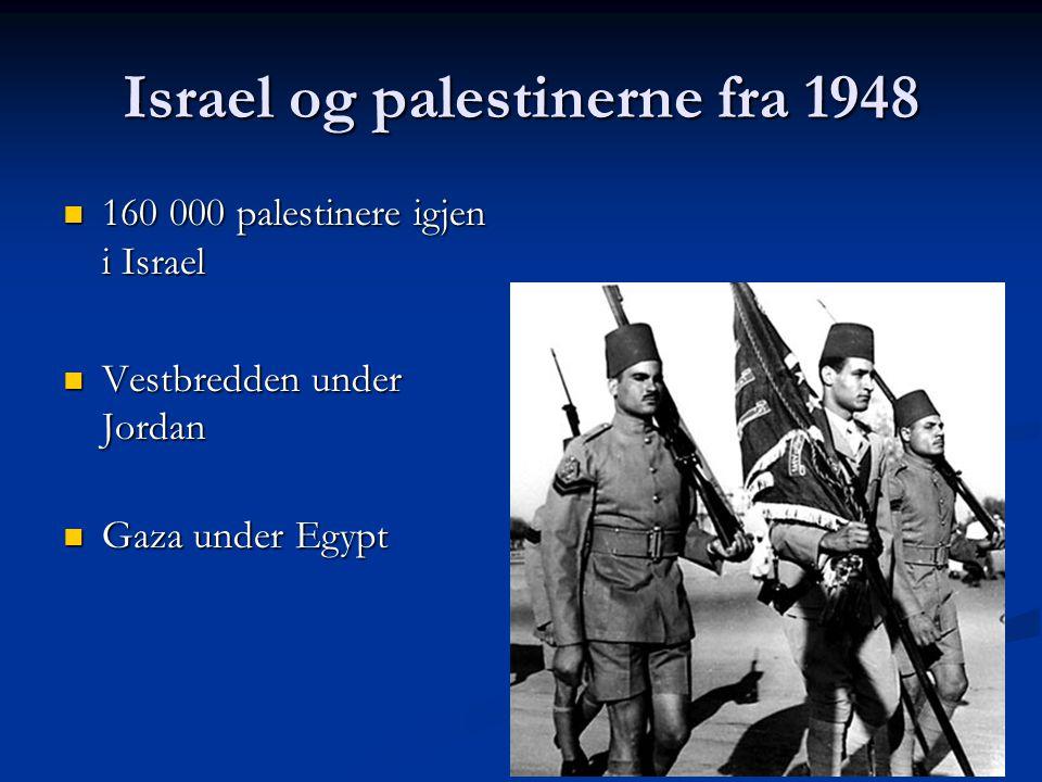 Israel og palestinerne fra 1948 160 000 palestinere igjen i Israel 160 000 palestinere igjen i Israel Vestbredden under Jordan Vestbredden under Jorda
