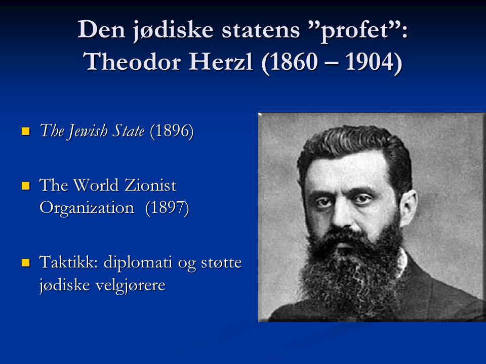 "Den jødiske statens ""profet"": Theodor Herzl (1860 – 1904) The Jewish State (1896) The Jewish State (1896) The World Zionist Organization (1897) The Wo"