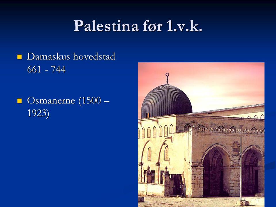 Palestina før 1.v.k. Damaskus hovedstad 661 - 744 Damaskus hovedstad 661 - 744 Osmanerne (1500 – 1923) Osmanerne (1500 – 1923)