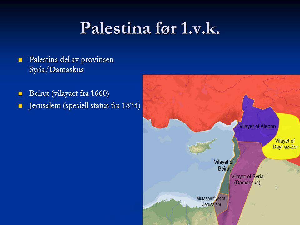 Palestina før 1.v.k. Palestina del av provinsen Syria/Damaskus Palestina del av provinsen Syria/Damaskus Beirut (vilayaet fra 1660) Beirut (vilayaet f