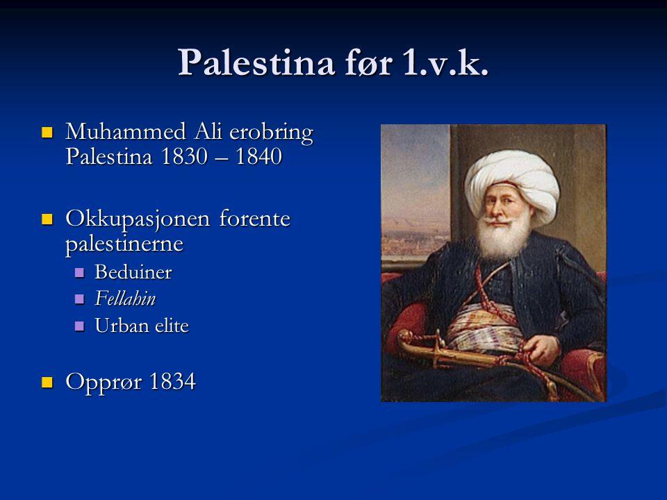 Palestina før 1.v.k. Muhammed Ali erobring Palestina 1830 – 1840 Muhammed Ali erobring Palestina 1830 – 1840 Okkupasjonen forente palestinerne Okkupas